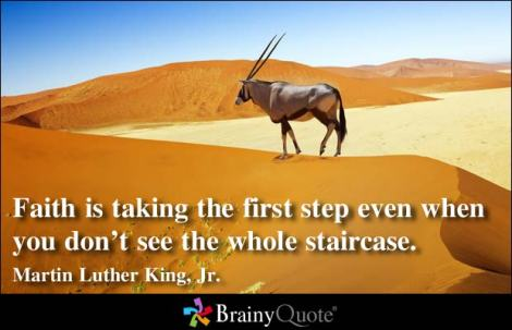 """Faith is taking the First Step Even When You Don't See the Whole Staircase"" MLK"